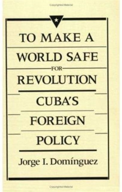 To make a World Safe for Revolution – Cuba?sS Foreign Policy a faustian foreign policy from woodrow wilson to george w bush