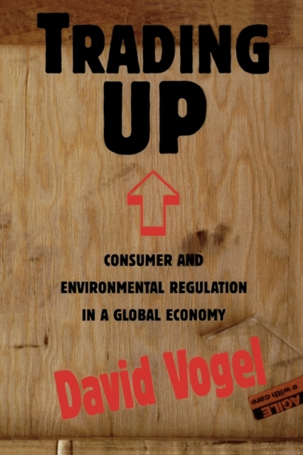 Trading Up – Consumer & Environmental Regulation in a Global Economy (Paper) see yan lin the global economy in turbulent times