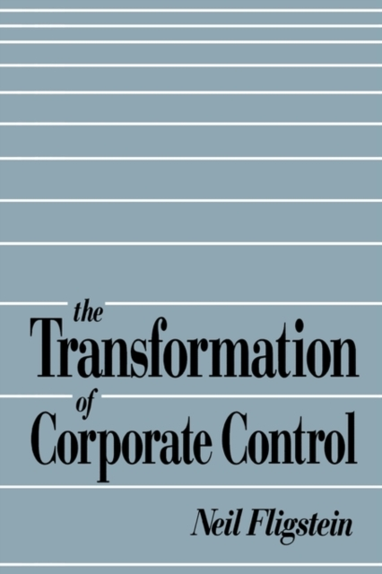 The Transformation of Corporate Control (Paper) neil fligstein the transformation of corporate control paper