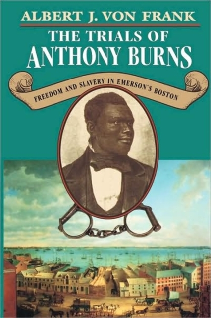 The Trials of Anthony Burns – Freedom & Slavery in Emerson?s Boston (Paper) fodor s boston 2012