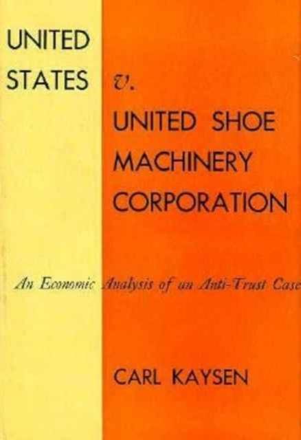 United States V United Shoe Machinery Corporan Economic Analysis of Anti–Trust Case united states production of amway
