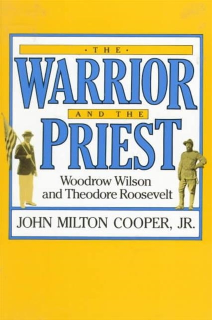 The Warrior & the Priest – Woodrow Wilson & Theodore Roosevelt theodore roosevelt and the rise of america to worl d power