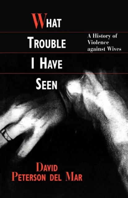 What Trouble I Have Seen – A History of Violence Against Wives (Paper) trouble makes a comeback