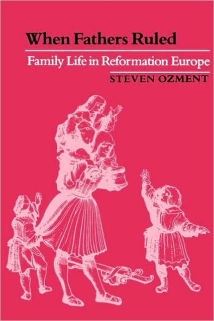 When Fathers Ruled – Family Life in Reformation Europe (Paper)