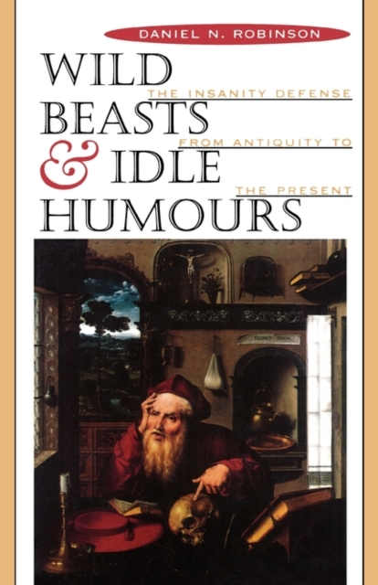 Wild Beasts & Idle Humours – The Insanity Defense from Antiquity to the Present (Paper)