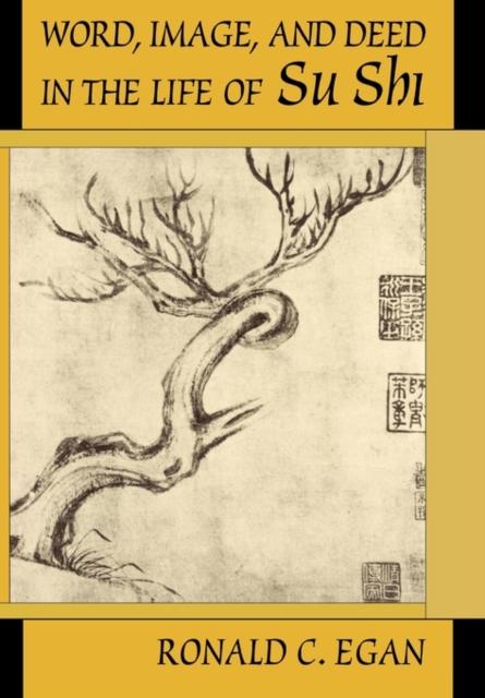 Word, Image & Deed in the Life of Su Shi
