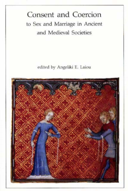 Consent & Coercion to Sex & Marriage in Ancient & Medieval Societies (Paper)