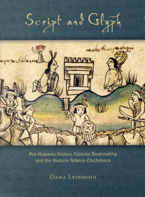 Script and Glyph – Pre–Hispanic History, Colonial Bookmaking, and the Historia Tolteca–Chichimeca shailaja menon ahmedabad colonial imagery and urban mindscapes