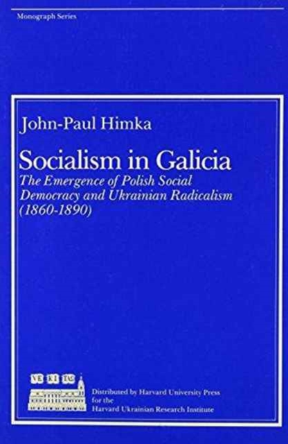 Socialism in Galicia – The Emergence of Polish Social Democracy and Ukrainian Radicalism addison wiggin endless money the moral hazards of socialism