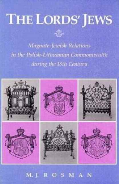 купить The Lord?s Jews – Magnate–Jewish Relations in the Polish–Lithuanian Commonwealth During the Eighteenth Century по цене 3092 рублей