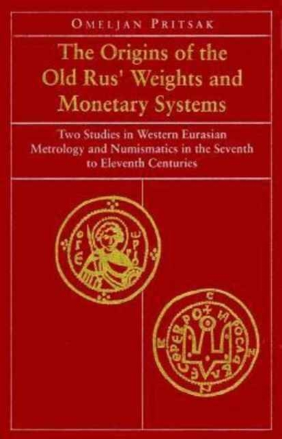 The Origins of the Old Rus? Weights & Monetary Systems – Two Studies in Western Eurasian Metrology & Numismatics in Seventh to Eleventh the seventh scroll