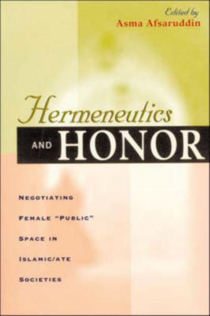 Hermeneutics & Honor – Negotiating Female Public Space in Islamic/Ate Societies negotiating