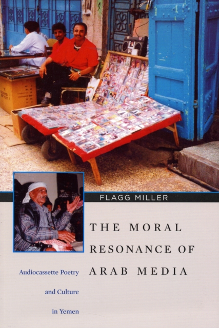 The Moral Resonance of Arab Media – Audiocassette Poetry and Culture in Yemen addison wiggin endless money the moral hazards of socialism