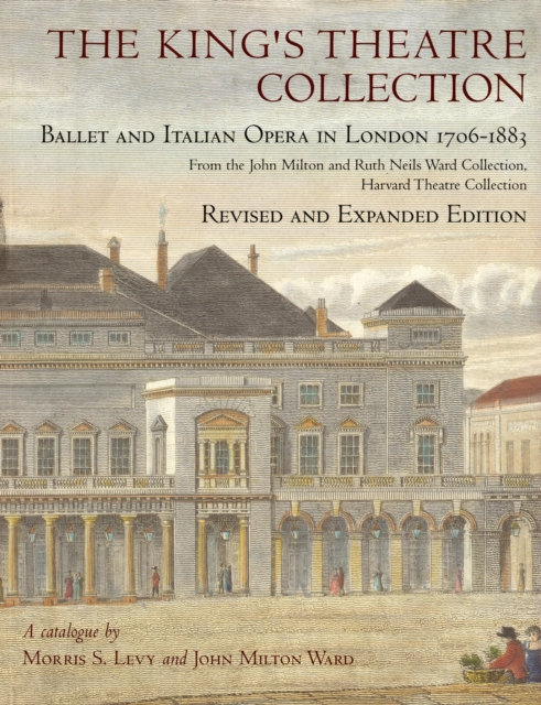 The King?s Theatre Collection – Ballet and Italian  Opera in London 1706–1883 Revised Edition king s revival