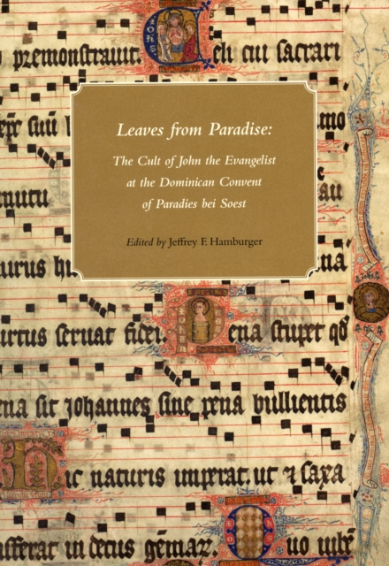 Leaves from Paradise – The Cult of John the Evangelist at the Dominican Convert of Paradies bei Soest far from paradise