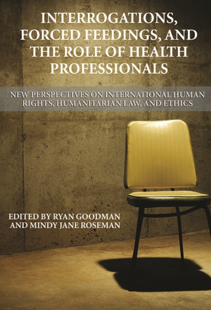 Interrogations, Forced Feedings, and the Role of Health Professionals – New Perspectives on International Human Rights, Humanitatian Law