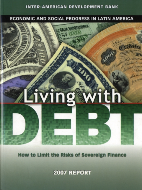 Living with Debt – How to Limit the Risks of Sovereign Finance Economic and Social Progress in Latin America 2007 Report banknotes of the world 2007 банкноты стран мира 2007 выпуск 7