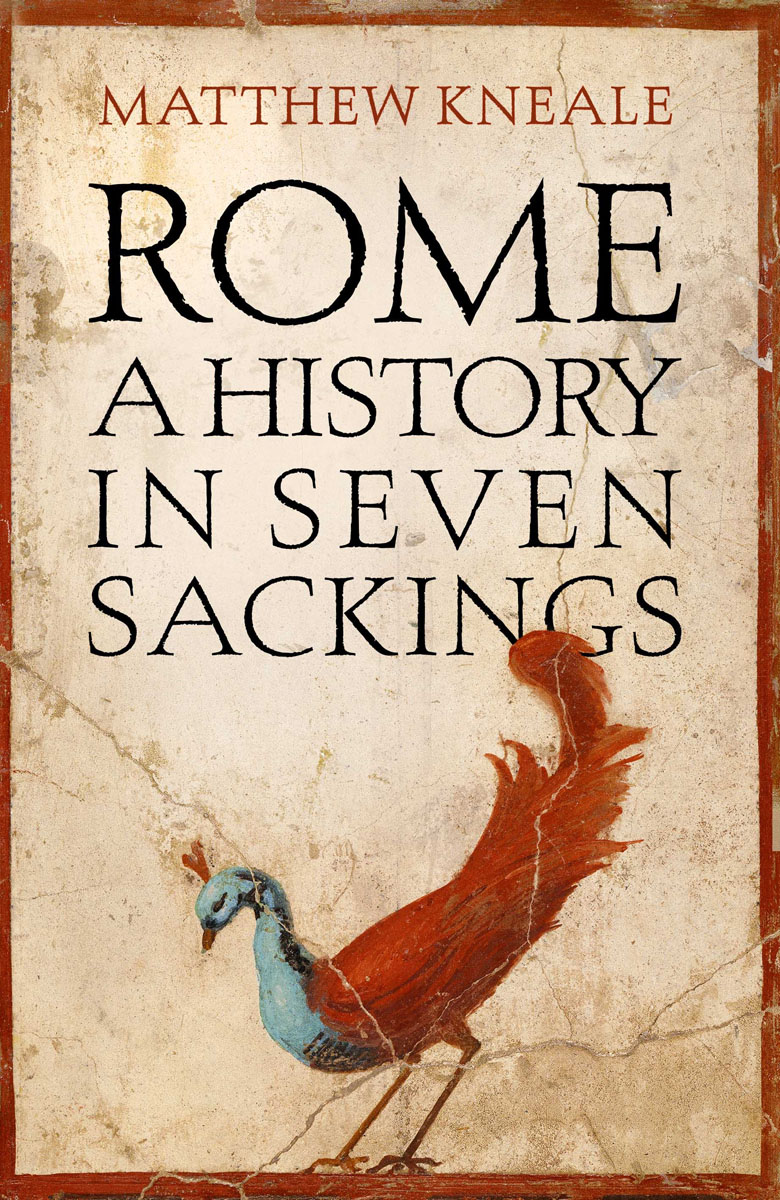 Rome: A History in Seven Sackings rome – a living portrait of an ancient city