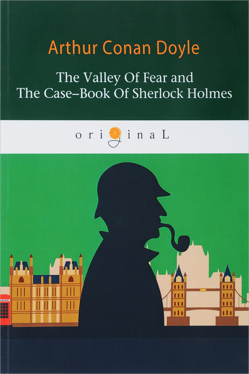 Arthur Conan Doyle The Valley Of Fear and The Case-Book Of Sherlock Holmes