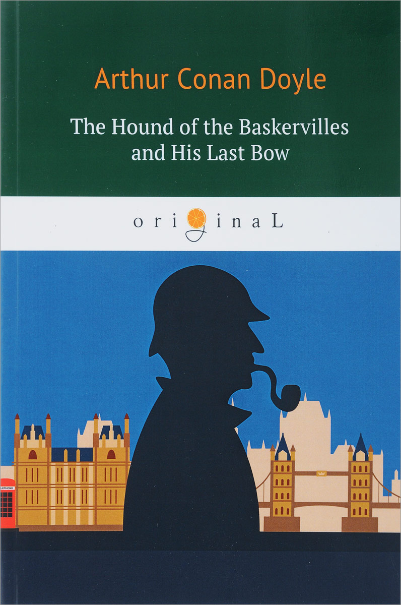 Arthur Conan Doyle The Hound of the Baskervilles and His Last Bow the hound of the baskervilles
