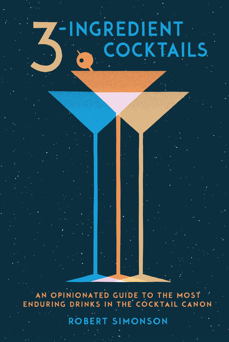 3-Ingredient Cocktails an illustrated guide to cocktails 50 classic cocktail recipes tips and tales