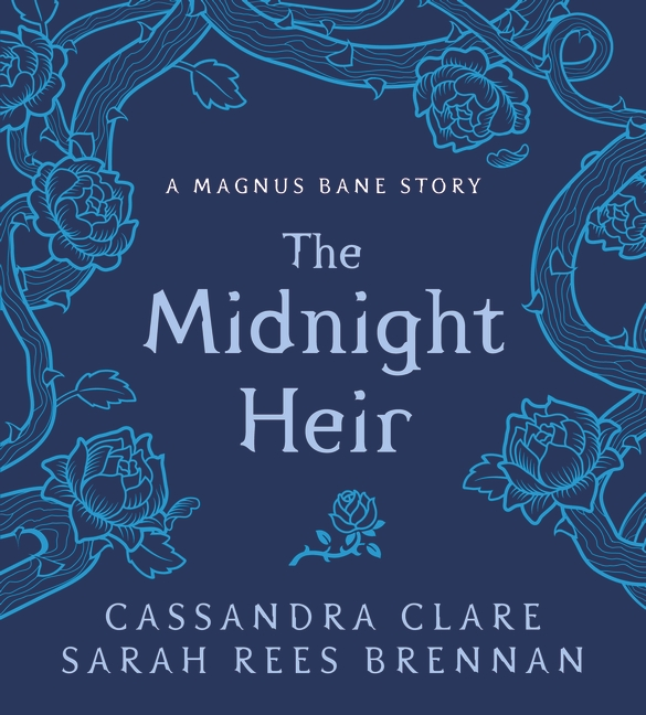 The Midnight Heir. A Magnus Bane Story the bane chronicles