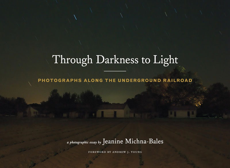 Through Darkness to Light. Photographs Along the Underground Railroad beautiful darkness