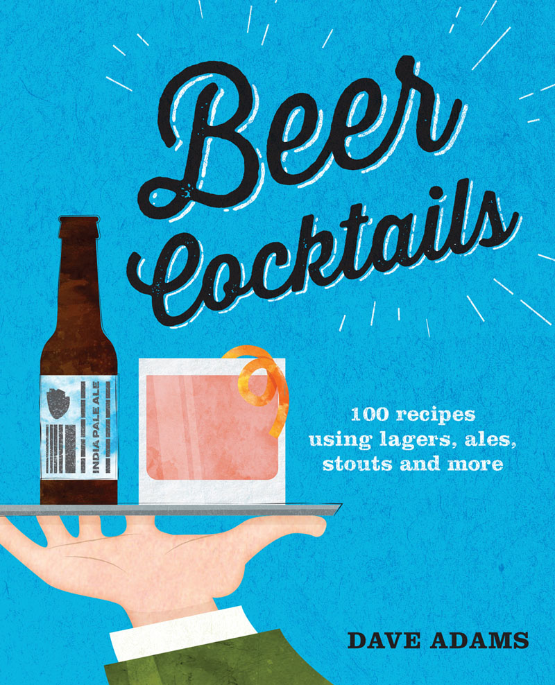 Beer Cocktails. 100 recipes using lagers, ales, stouts and more tristram shandy