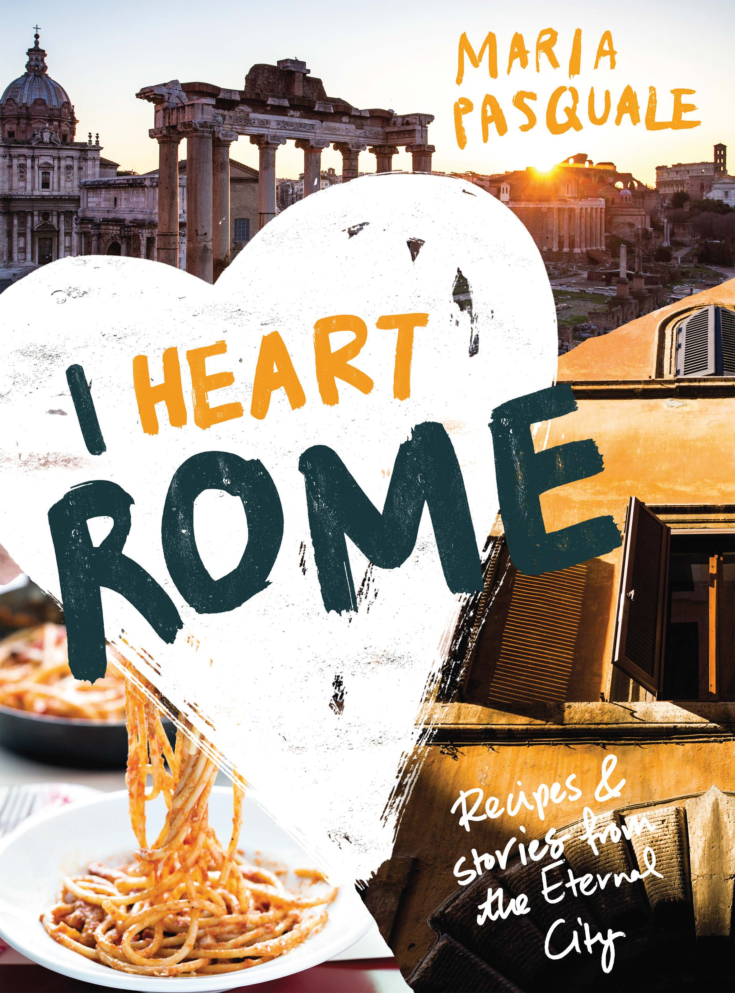 I Heart Rome. Recipes & Stories from the Eternal City russia a journey to the heart of a land and its people