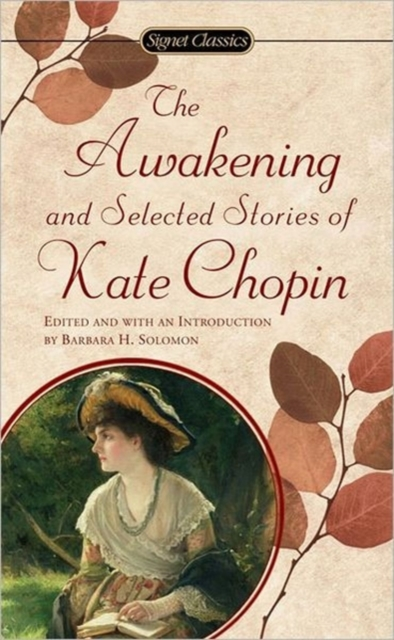 The Awakening and Selected Stories of Kate Chopin the awakening and selected stories of kate chopin
