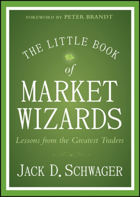 The Little Book of Market Wizards: Lessons from the Greatest Traders the wizards of once