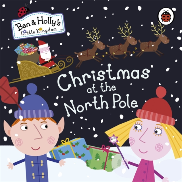 Ben & Holly's Little Kingdom: Christmas at the North Pole (board bk)