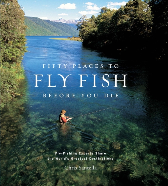 Fifty Places to Fly Fish Before You Die swatman c before you go