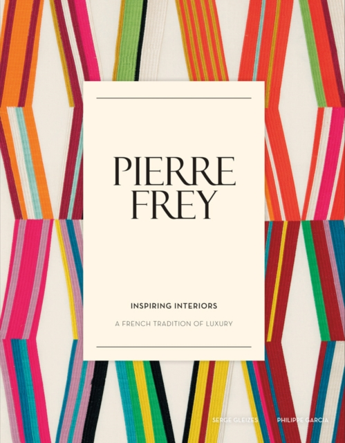 Pierre Frey: Inspiring Interiors world textiles a sourcebook