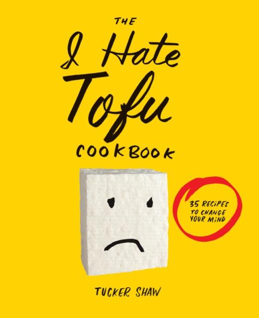 The I Hate Tofu Cookbook the i hate kale cookbook