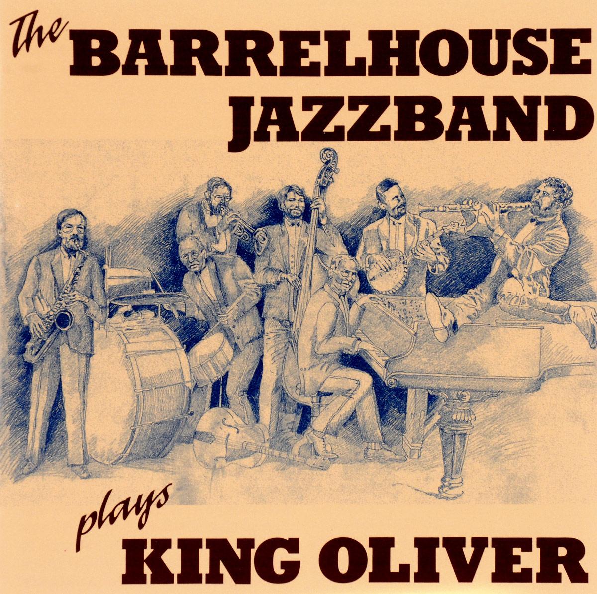 Barrelhouse Jazzband. Plays King Oliver
