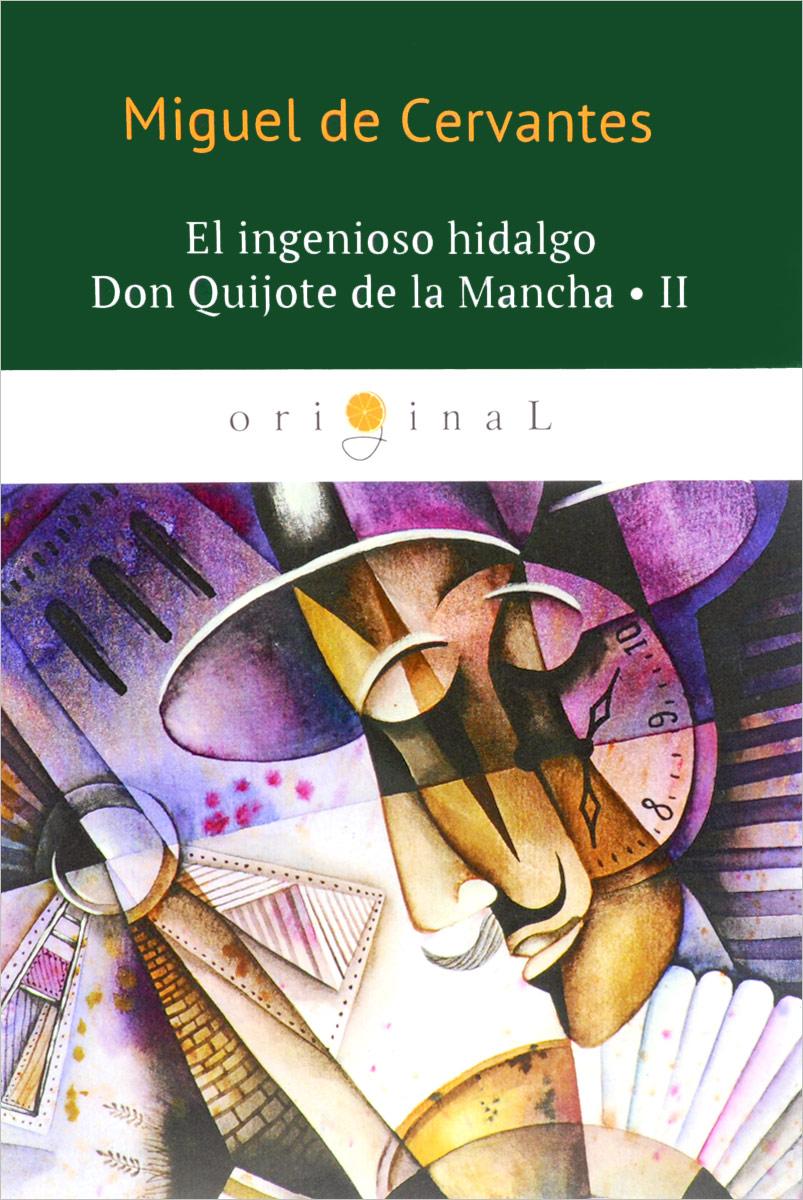 Miguel de Cervantes El ingenioso hidalgo Don Quijote de la Mancha 2 cervantes m don quixote de la mancha vol ii isbn 978 1 4067 9173 0