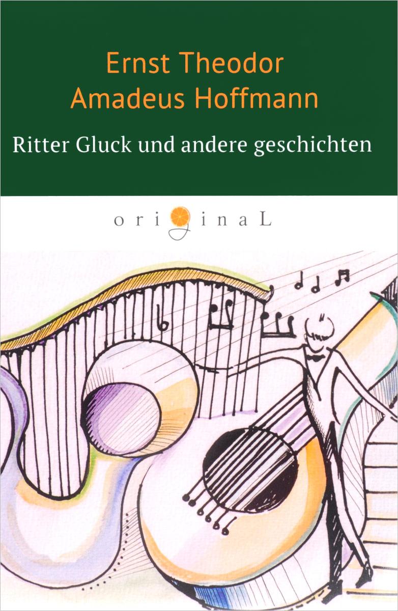 Ernst Theodor Amadeus Hoffmann Ritter Gluck und andere Geschichten ботинки der spur der spur de034amwiz42