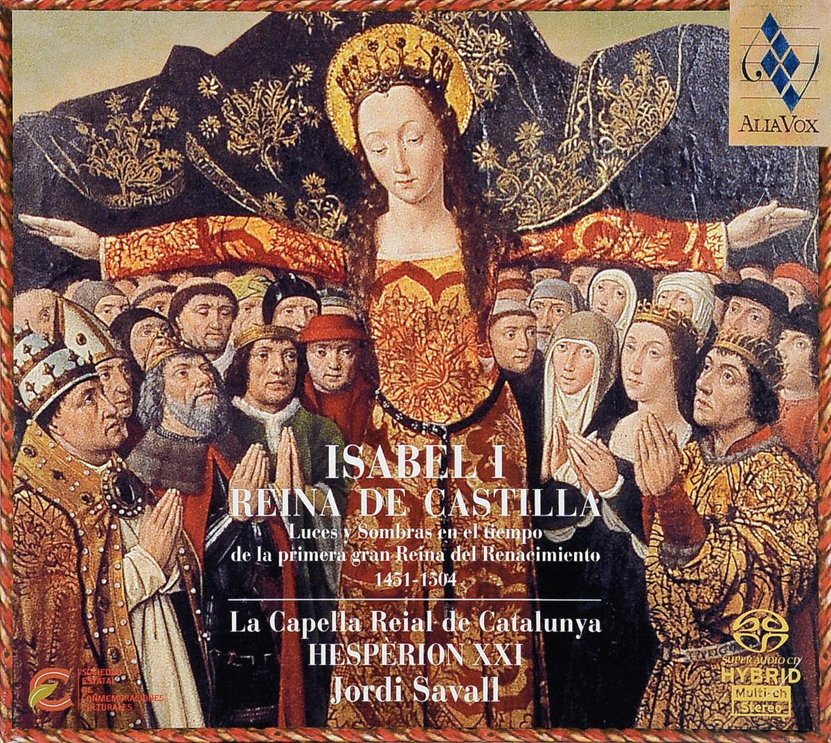 Хорди Саваль,La Capella Reial De Catalunya,Hesperion XXI Hesperion Xxi, La Capella Reial De Catalunya, Jordi Savall. Various Composers. Isabel I, Reina De Castilla (1451-1504)