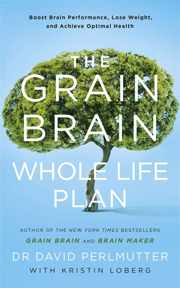 The Grain Brain Whole Life Plan: Boost Brain Performance, Lose Weight, and Achieve Optimal Health against the grain