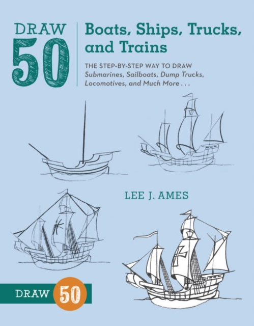 Draw 50 Boats, Ships, Trucks, and Trains woodwork a step by step photographic guide to successful woodworking