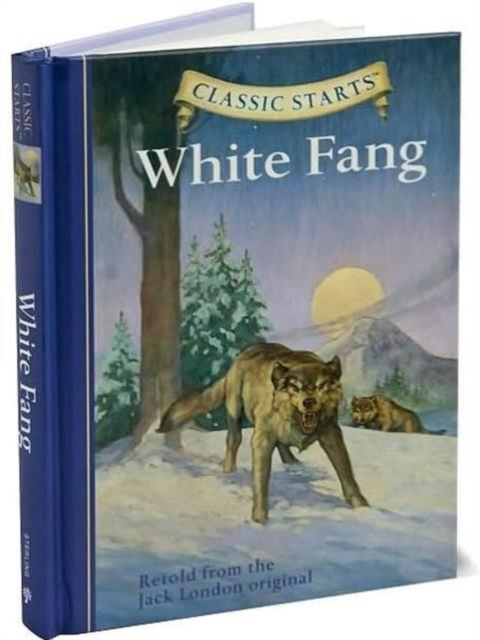 Classic Starts: White Fang the call of the wild white fang and other stories