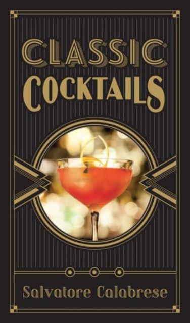 Classic Cocktails the essential cocktail book