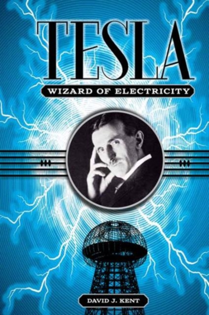 Tesla: The Wizard of Electricity.