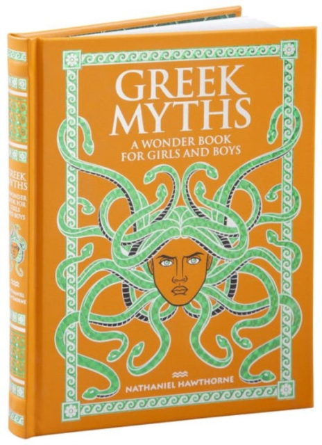 Greek Myths: A Wonder Book for Girls and Boys rick wakeman rick wakeman the myths and legends of king arthur and the knights of the round table