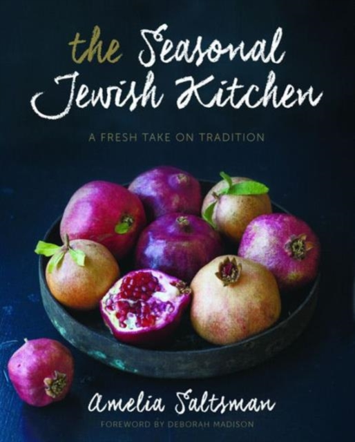 Seasonal Jewish Kitchen jewish soul food from minsk to marrakesh more than 100 unforgettable dishes updated for today s kitchen