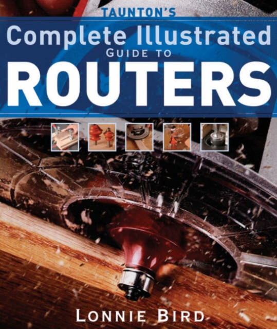 Tauntons Complete Illustrated Guide to Routers