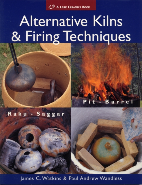 Alternative Kilns & Firing Techniques how to build a fire