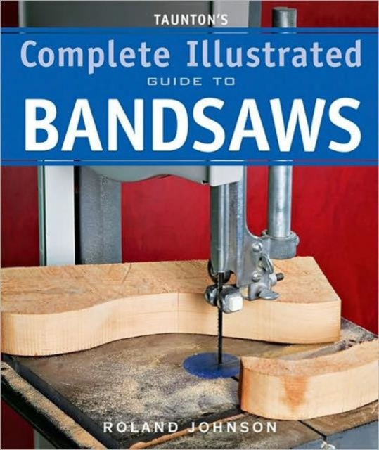Tauntons Complete Illustrated Guide to Bandsaws darian heyman rodriguez nonprofit management 101 a complete and practical guide for leaders and professionals