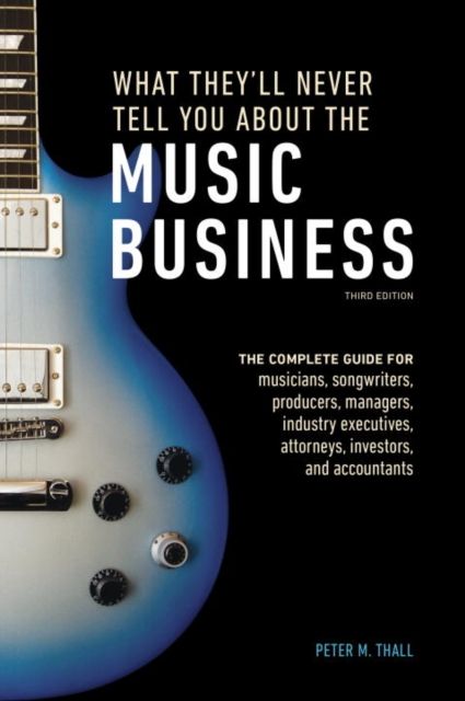 What Theyll Never Tell You About the Music Business, Third Edition